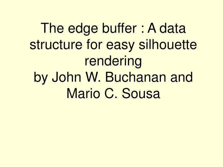 The edge buffer a data structure for easy silhouette rendering by john w buchanan and mario c sousa