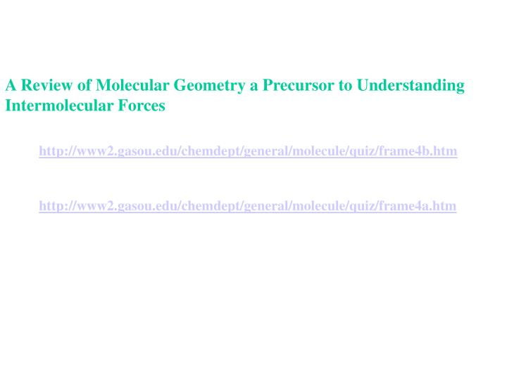 A Review of Molecular Geometry a Precursor to Understanding Intermolecular Forces