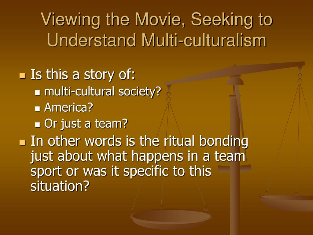 Viewing the Movie, Seeking to Understand Multi-culturalism