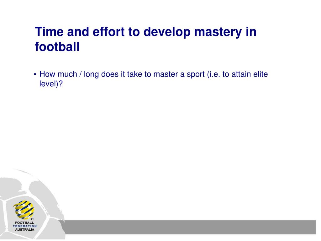 Time and effort to develop mastery in football