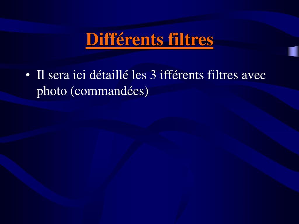 Différents filtres