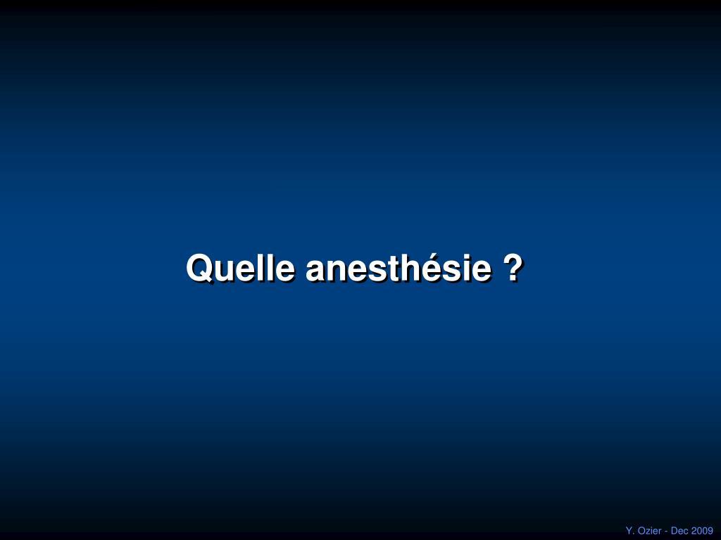 Quelle anesthésie ?