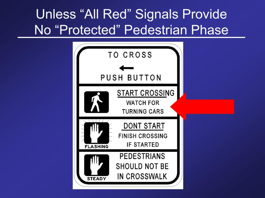 "Unless ""All Red"" Signals Provide     No ""Protected"" Pedestrian Phase"