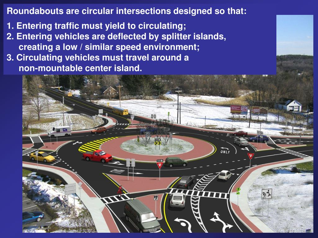 Roundabouts are circular intersections designed so that: