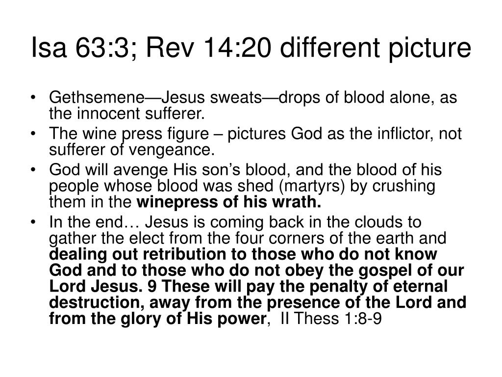 Isa 63:3; Rev 14:20 different picture