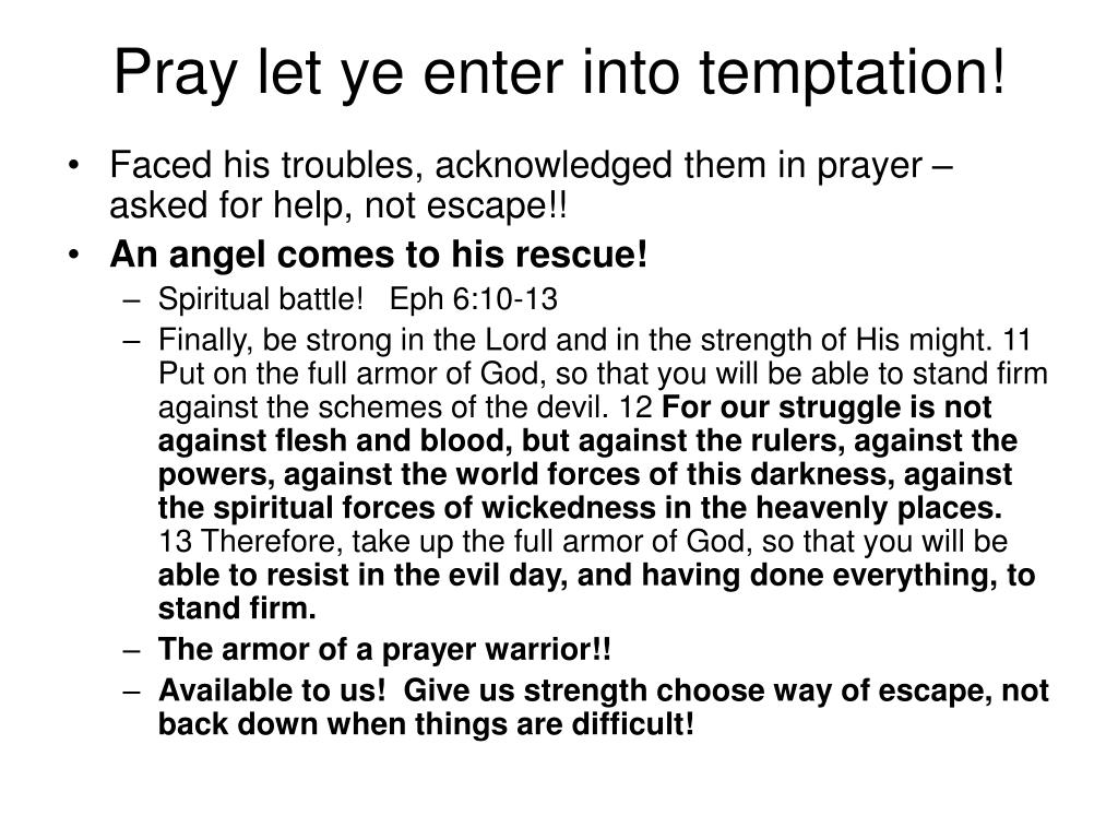 Pray let ye enter into temptation!
