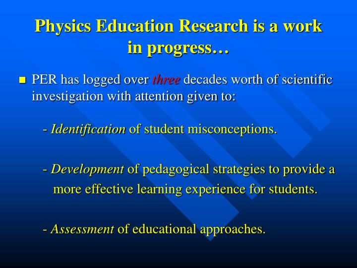 Physics Education Research is a work in progress…