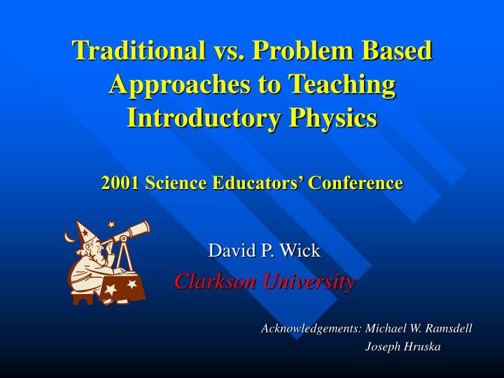 Traditional vs. Problem Based Approaches to Teaching Introductory Physics