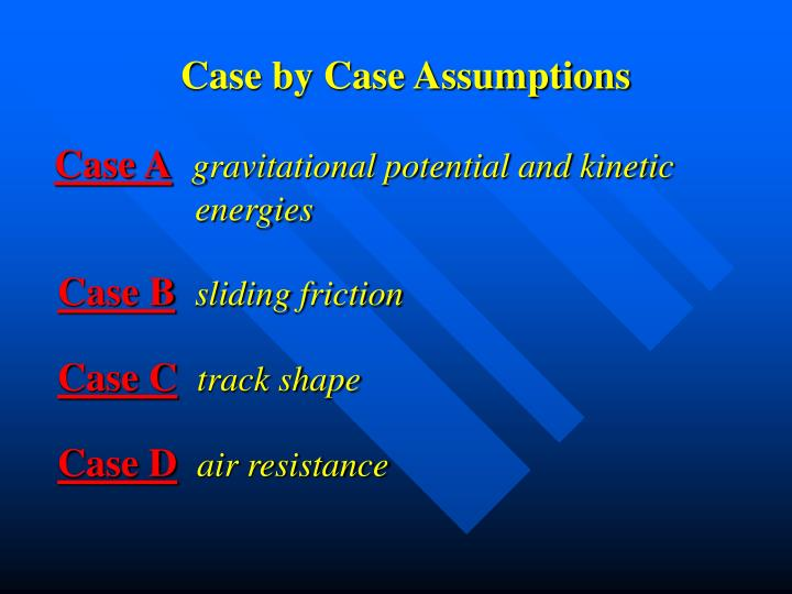 Case by Case Assumptions