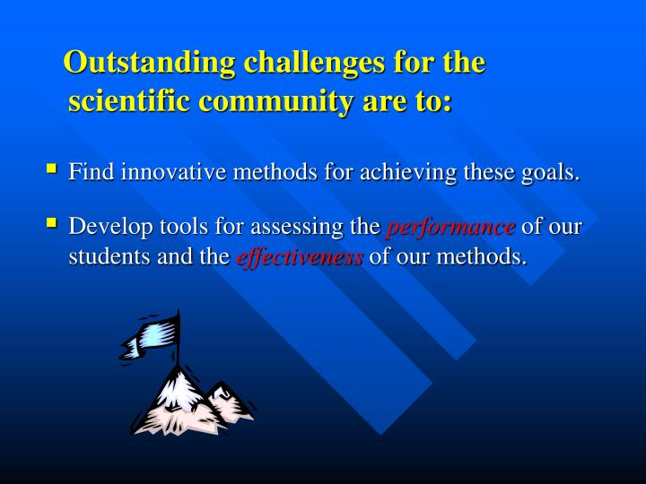 Outstanding challenges for the scientific community are to: