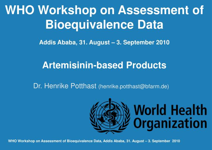 WHO Workshop on Assessment of Bioequivalence Data