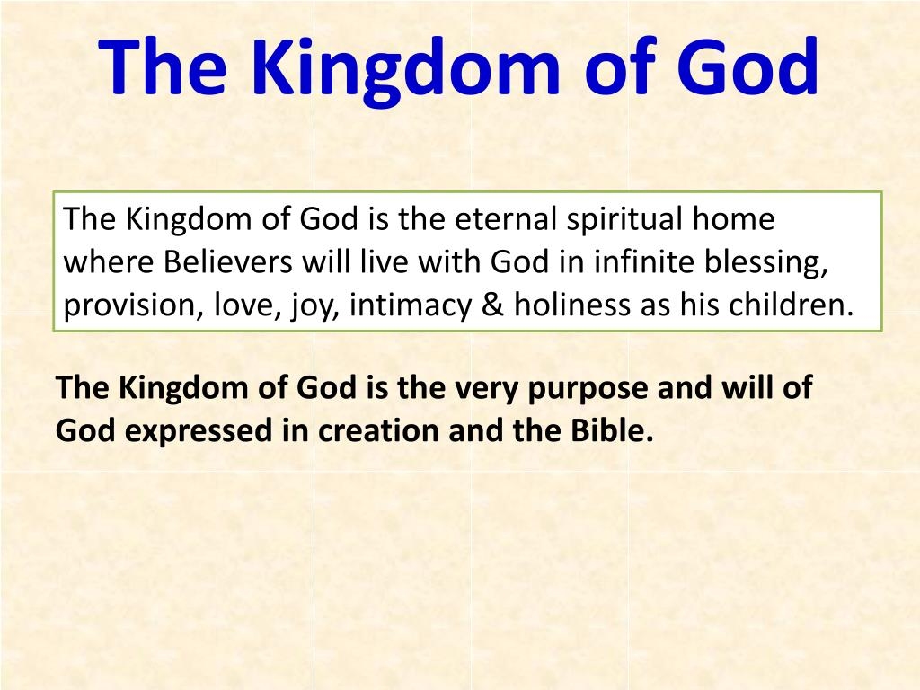 The Kingdom of God is the eternal spiritual home where Believers will live with God in infinite blessing, provision, love, joy, intimacy & holiness as his children.