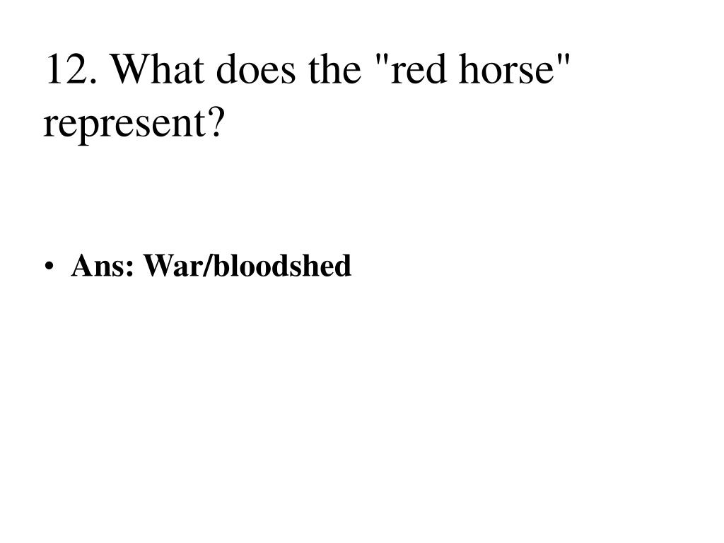 "12. What does the ""red horse"" represent?"