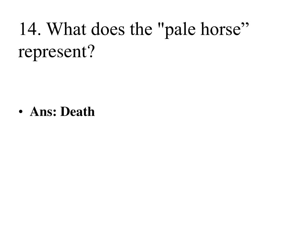 "14. What does the ""pale horse"" represent?"