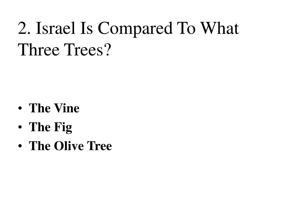 2. Israel Is Compared To What Three Trees?
