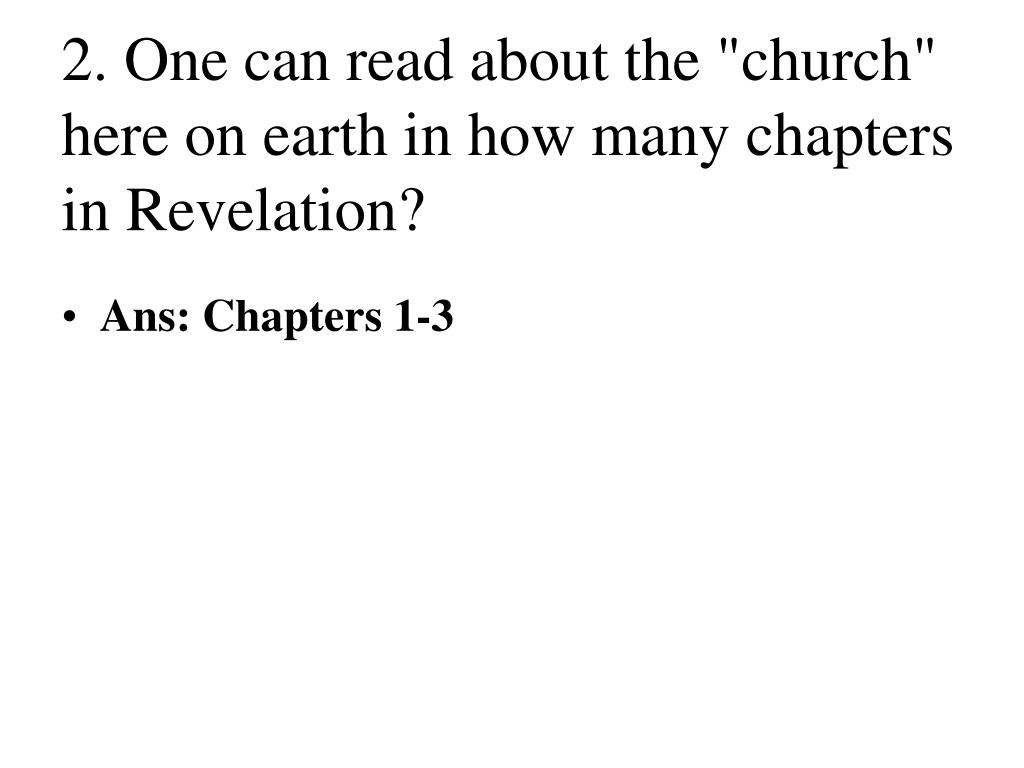 "2. One can read about the ""church"" here on earth in how many chapters in Revelation?"