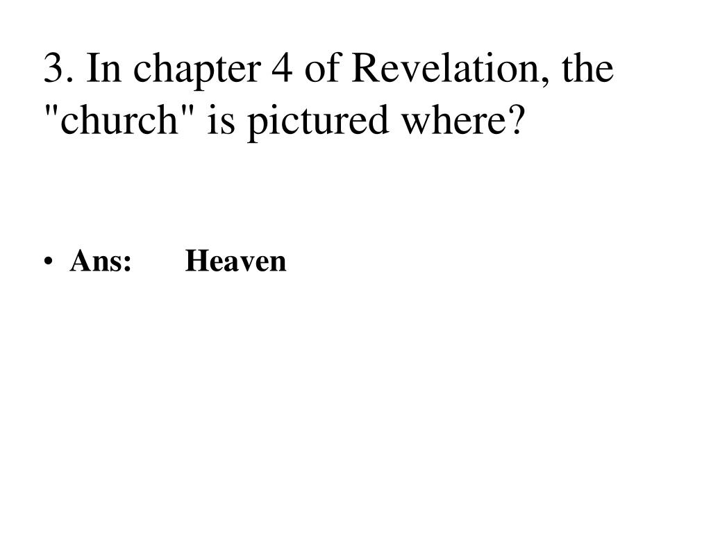 "3. In chapter 4 of Revelation, the ""church"" is pictured where?"