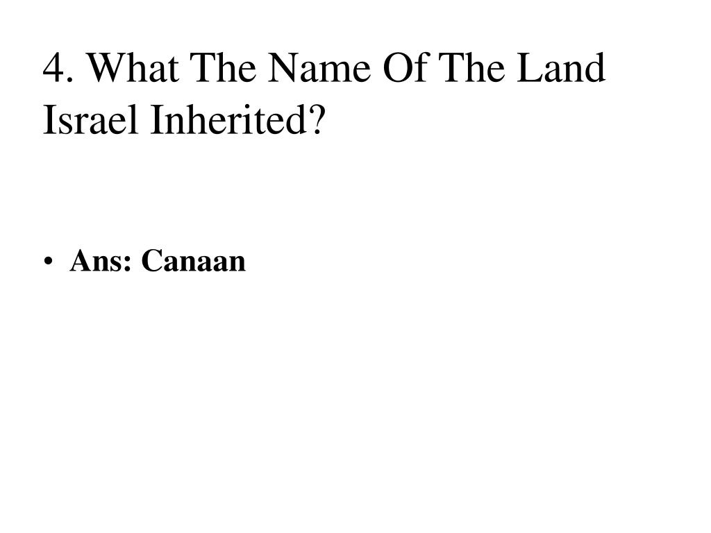4. What The Name Of The Land Israel Inherited?