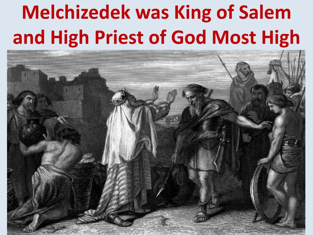 Melchizedek was King of Salem and High Priest of God Most High