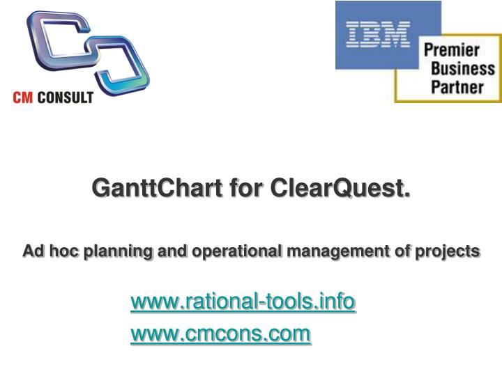Ganttchart for clearquest a d hoc planning and operational management of projects