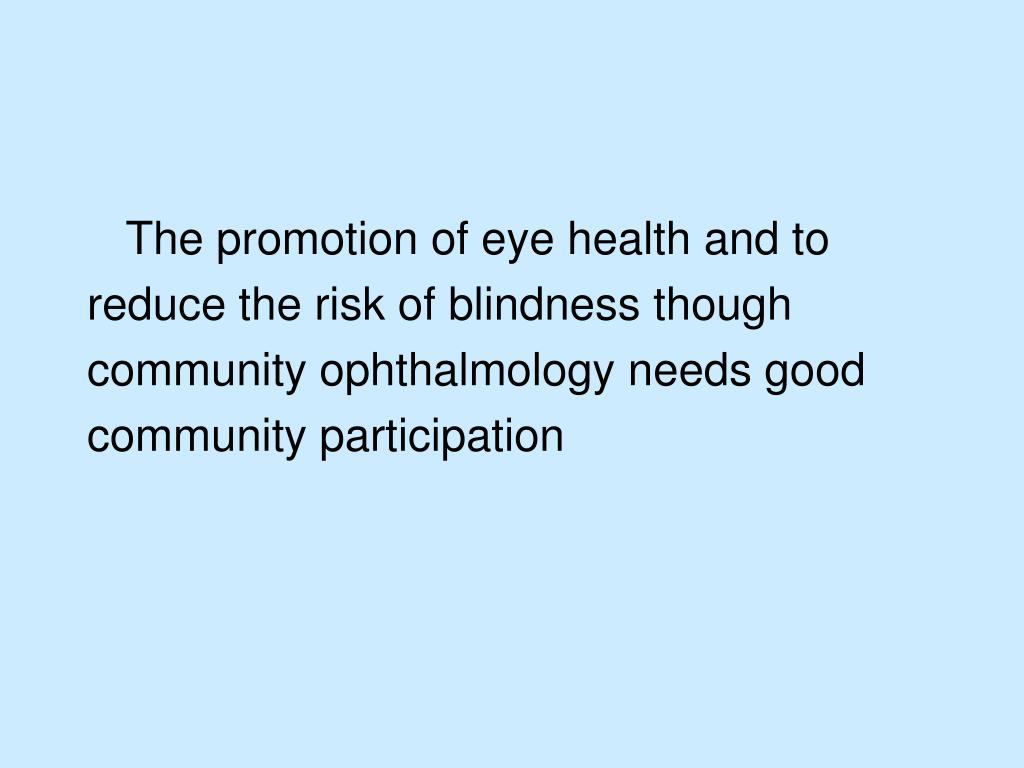 The promotion of eye health and to