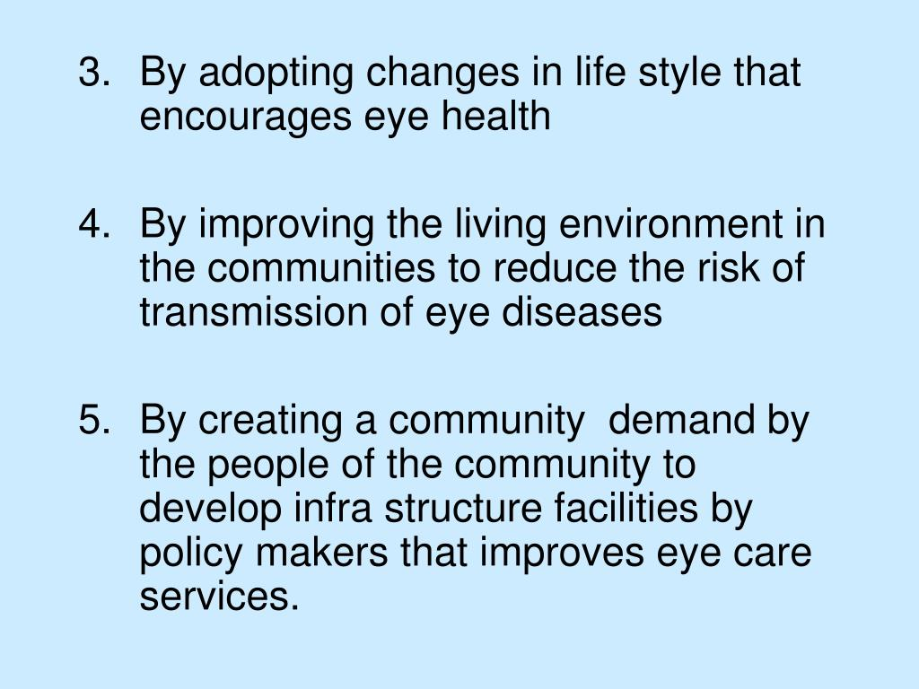 By adopting changes in life style that encourages eye health