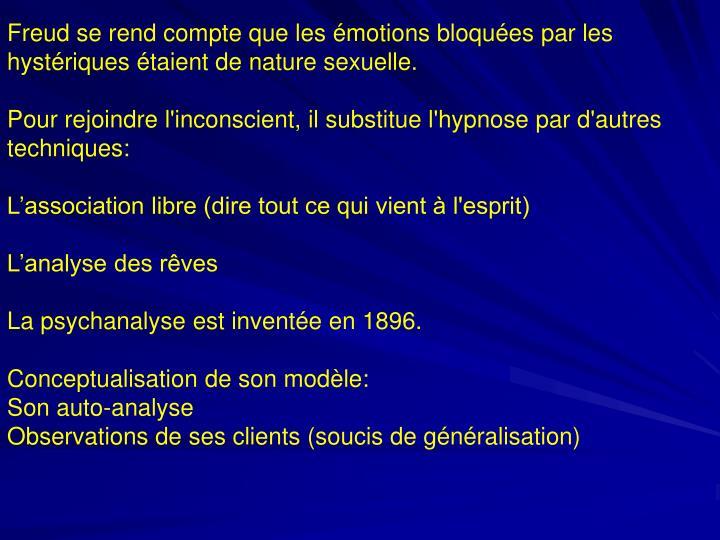 Freud se rend compte que les émotions bloquées par les hystériques étaient de nature sexuelle.