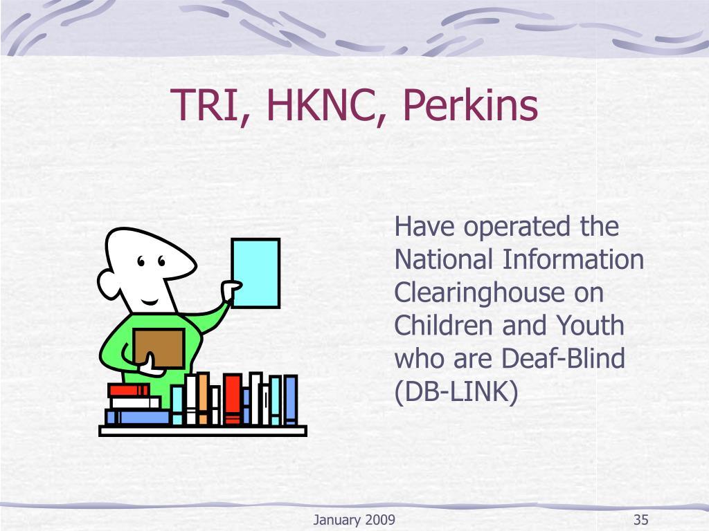 TRI, HKNC, Perkins