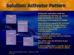 solution activator pattern