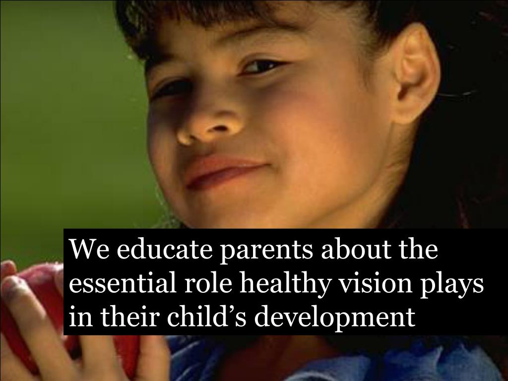 We educate parents about the essential role healthy vision plays in their child's development