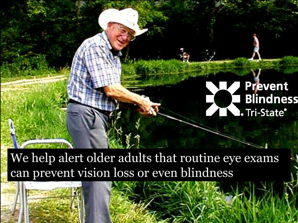 We help alert older adults that routine eye exams can prevent vision loss or even blindness