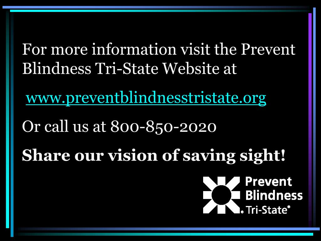 For more information visit the Prevent Blindness Tri-State Website at