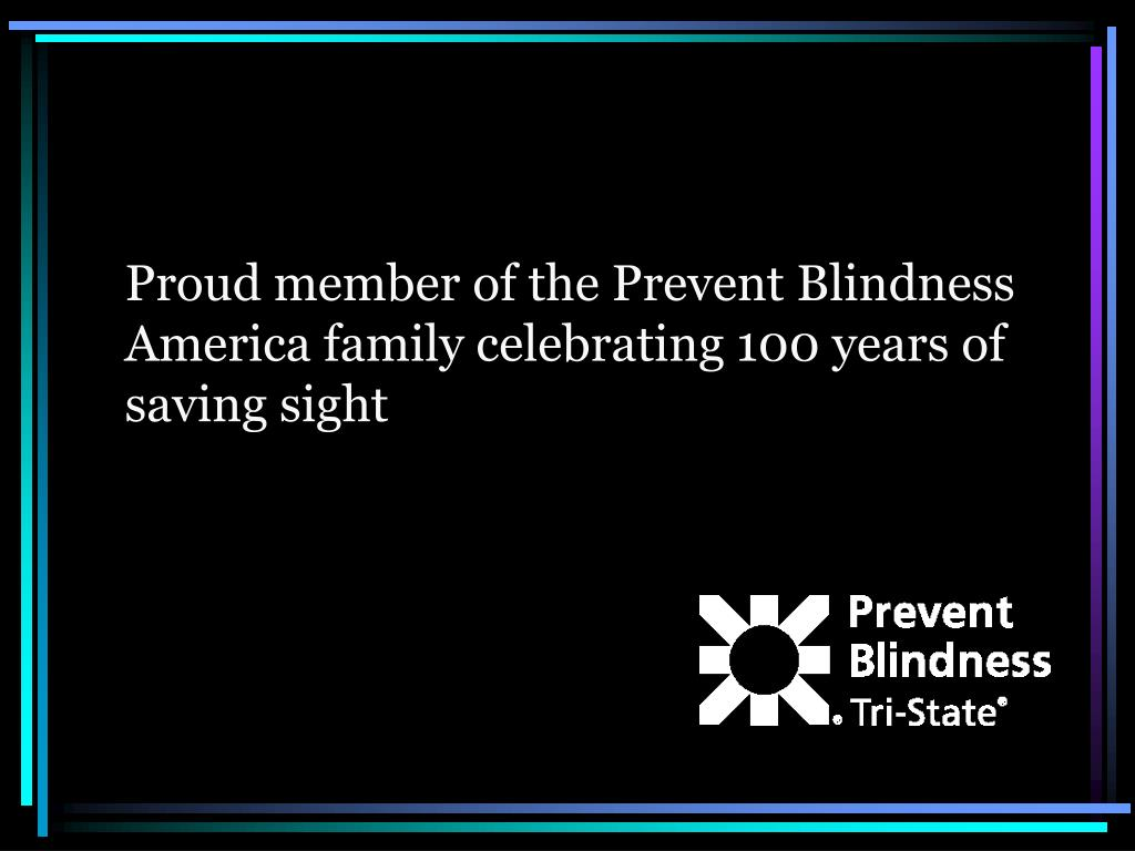 Proud member of the Prevent Blindness America family celebrating 100 years of saving sight