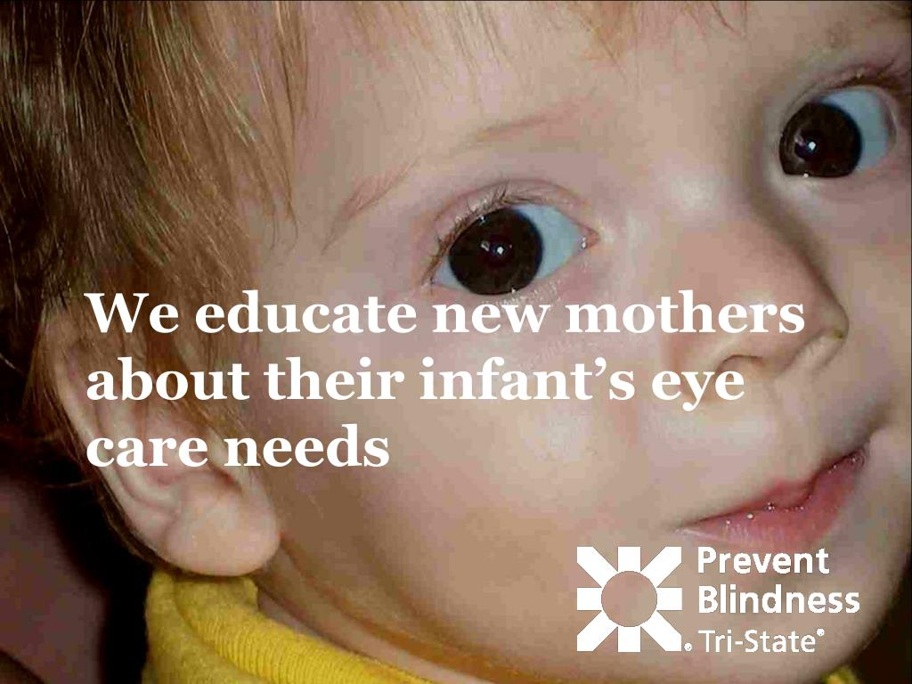 We educate new mothers about their infant's eye care needs