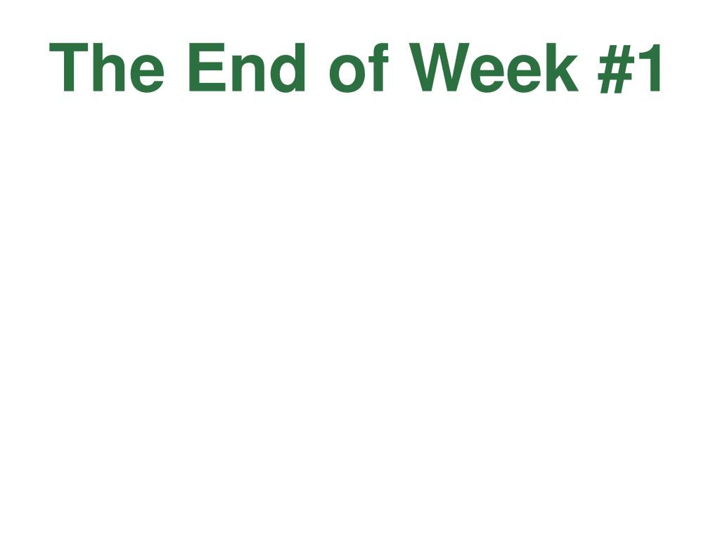 The End of Week #1