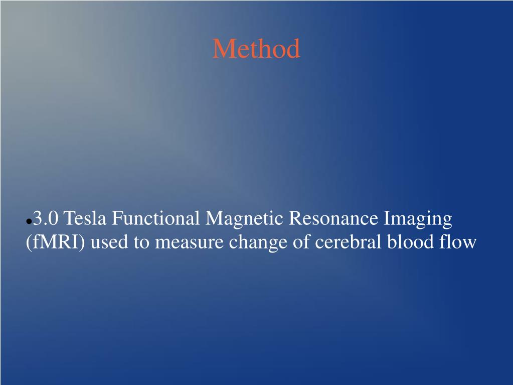 3.0 Tesla Functional Magnetic Resonance Imaging (fMRI) used to measure change of cerebral blood flow