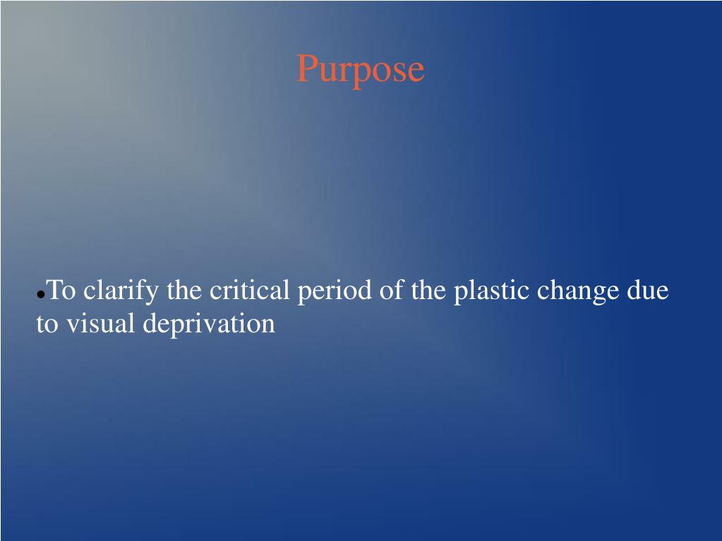 To clarify the critical period of the plastic change due to visual deprivation