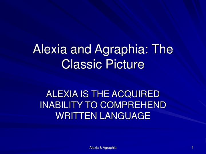 Alexia and agraphia the classic picture l.jpg