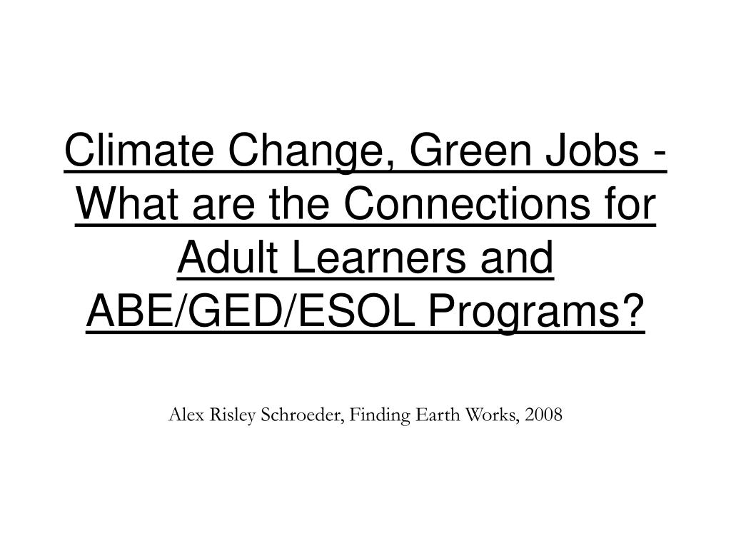 Climate Change, Green Jobs - What are the Connections for Adult Learners and ABE/GED/ESOL Programs?