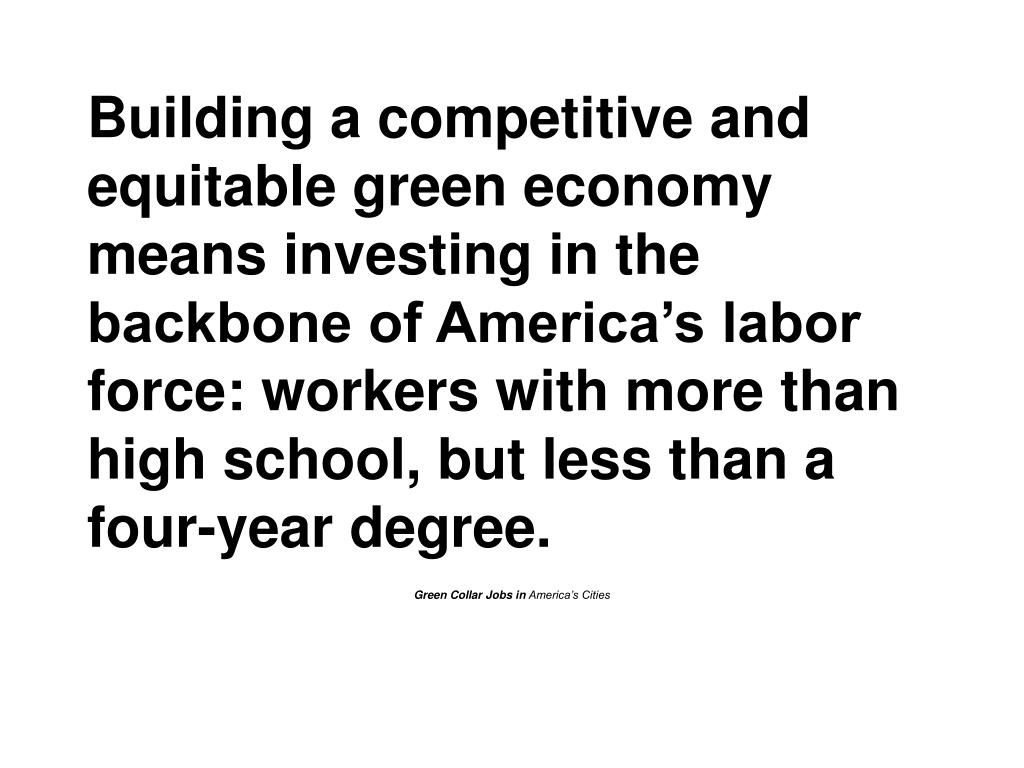 Building a competitive and equitable green economy means investing in the backbone of America's labor force: workers with more than high school, but less than a four-year degree.