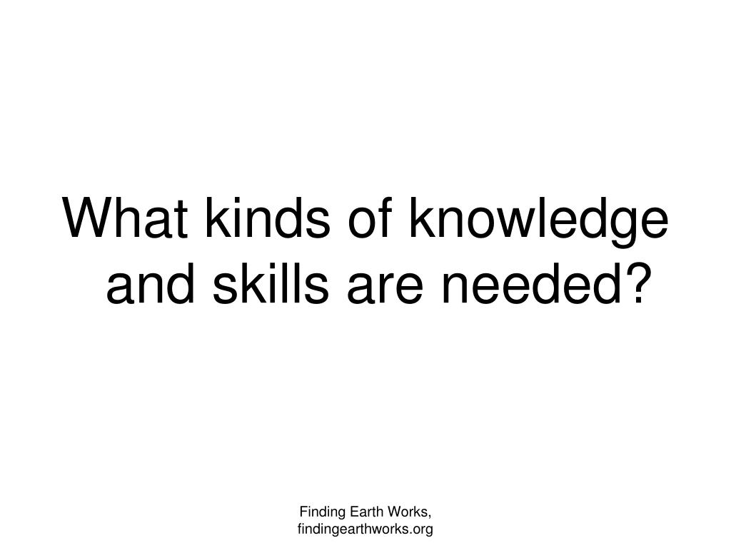 What kinds of knowledge and skills are needed?