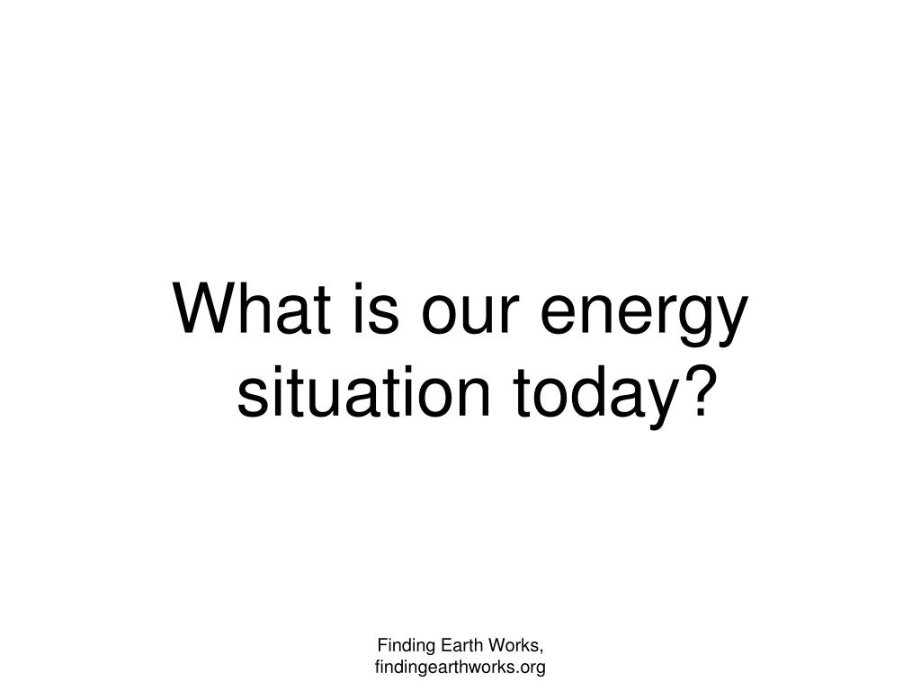 What is our energy situation today?