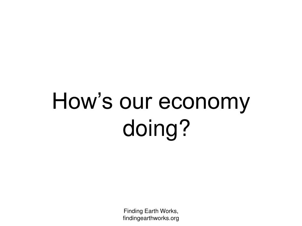 How's our economy doing?