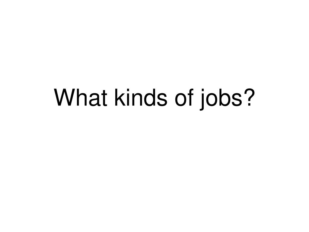 What kinds of jobs?
