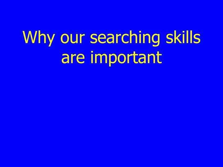 Why our searching skills are important