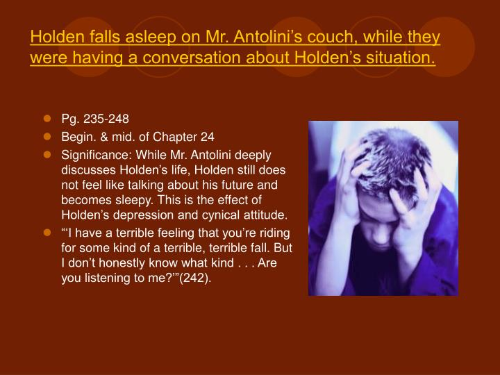 Holden falls asleep on Mr. Antolini's couch, while they were having a conversation about Holden's situation.