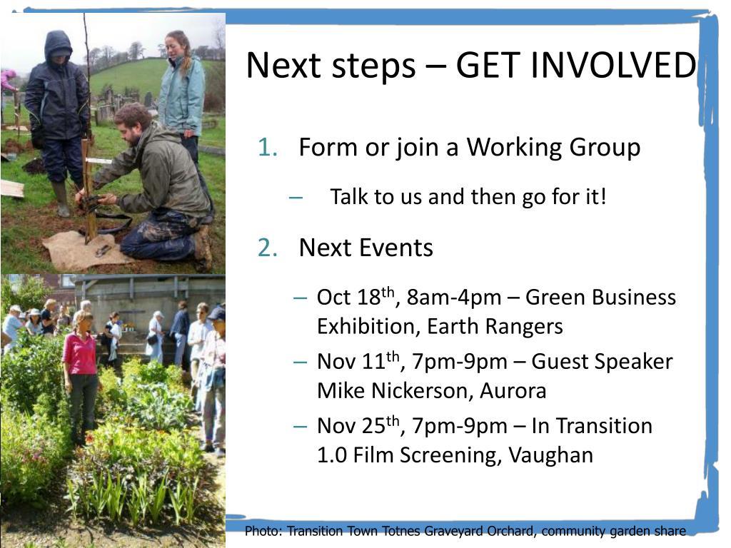 Next steps – GET INVOLVED