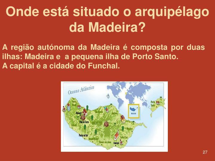 Onde está situado o arquipélago da Madeira?