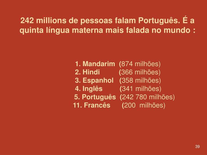 242 millions de pessoas falam Português. É a quinta língua materna mais falada no mundo :