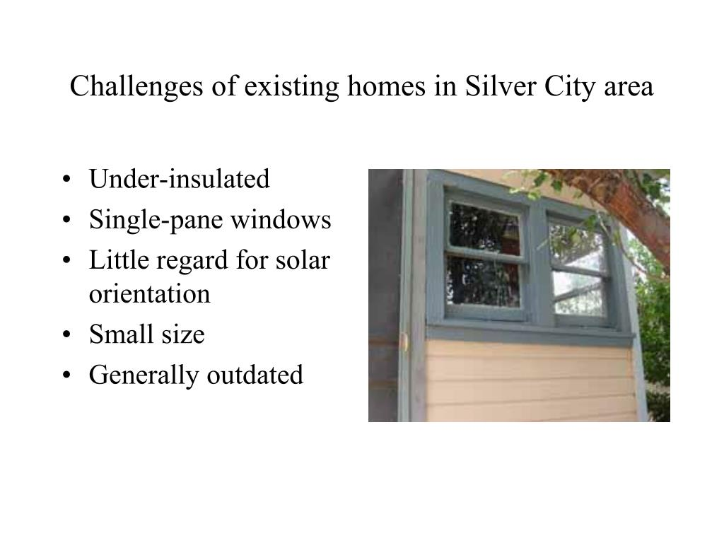 Challenges of existing homes in Silver City area